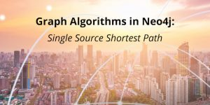 Graph Algorithms in Neo4j: Single Source Shortest Path