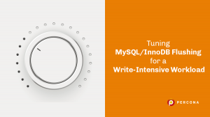 Tuning MySQL/InnoDB Flushing for a Write-Intensive Workload