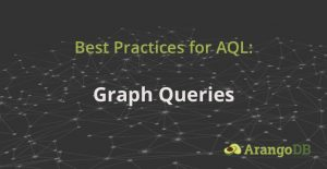 Best Practices for AQL Graph Queries