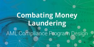Combating Money Laundering: AML Compliance Program Design