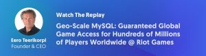 Watch The Replay: Geo-Scale MySQL Use Case Webinar - Guaranteed Global Game Access for Hundreds of Millions of Players Worldwide