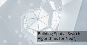 Building Spatial Search Algorithms for Neo4j