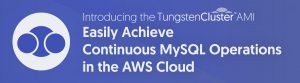 Easily Achieve Continuous MySQL Operations In The AWS Cloud: Introducing the New Continuent Tungsten Cluster (AMI)