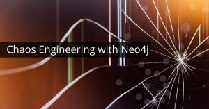 Chaos Engineering with Neo4j