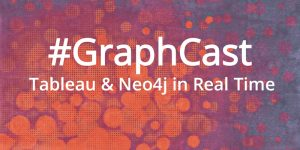 #GraphCast: Tableau & Neo4j in Real Time