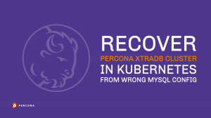 Recover Percona XtraDB Cluster in Kubernetes From Wrong MySQL Config