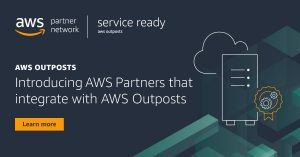 AWS Partners Are Enthusiastic About Validating Their Solutions with AWS Outposts