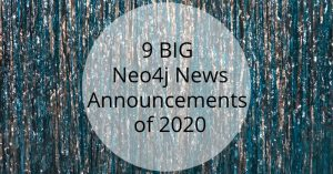 A Year in Review: Neo4j's Top 9 Biggest News & Announcements of 2020