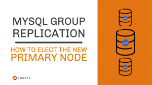 MySQL Group Replication – How to Elect the New Primary Node