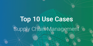 Top 10 Use Cases: Supply Chain Management