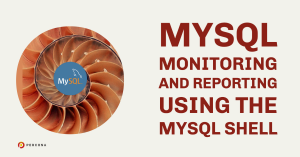 MySQL Monitoring and Reporting Using the MySQL Shell