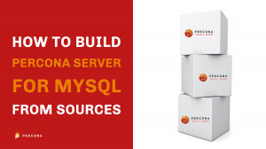 How to Build Percona Server for MySQL From Sources