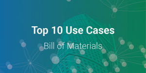 Top 10 Use Cases: Bill of Materials