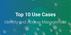 Top 10 Use Cases: Identity and Access Management