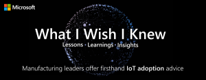 What I Wish I Knew: Manufacturing leaders offer firsthand IoT adoption advice