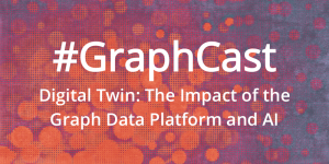 #GraphCast: Digital Twin: The Impact of the Graph Data Platform and Artificial Intelligence