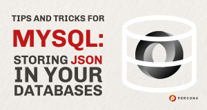 Storing JSON in Your Databases: Tips and Tricks For MySQL Part One
