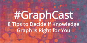 #GraphCast: 8 Tips to Decide If Knowledge Graph Is Right for You