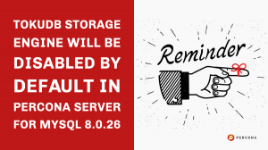 Reminder: TokuDB Storage Engine Will Be Disabled by Default in Percona Server for MySQL 8.0.26